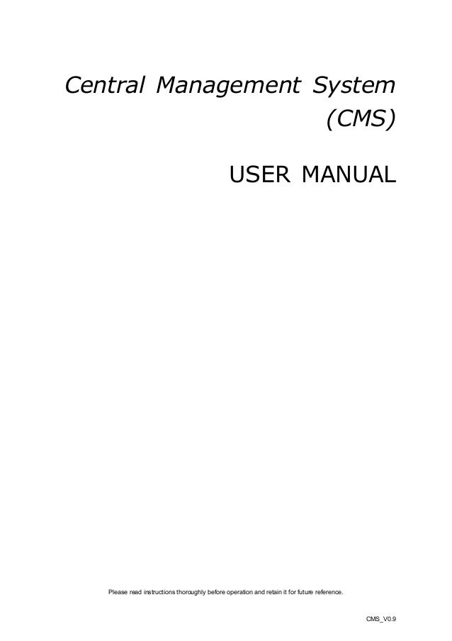 Central Management System (CMS) USER MANUAL  Please read instructions thoroughly before operation and retain it for future...