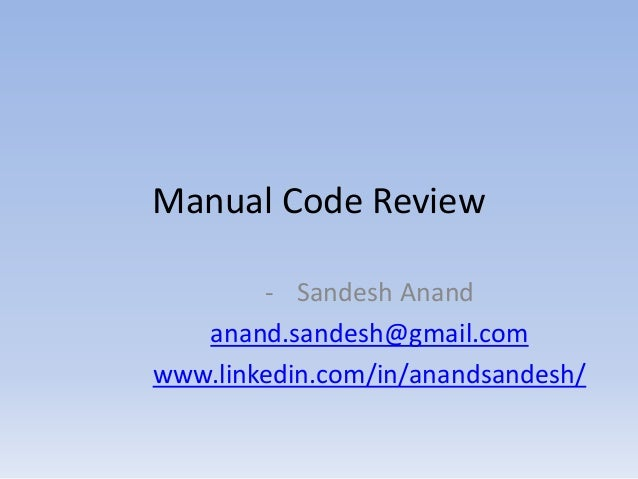 Manual Code Review - Sandesh Anand anand.sandesh@gmail.com www.linkedin.com/in/anandsandesh/