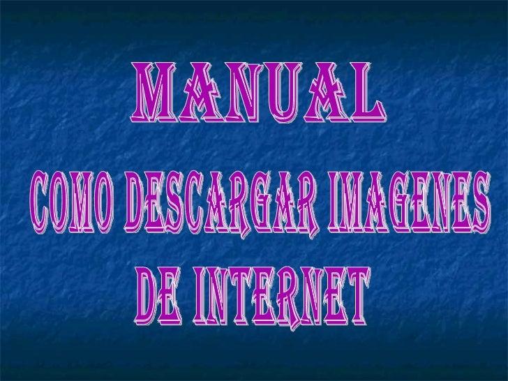 MANUAL COMO DESCARGAR IMAGENES  DE INTERNET