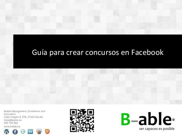 Guía para crear concursos en Facebook Biable Management, Excellence andInnovationCalle Imagen 8, 6ºB, 41003 Se...