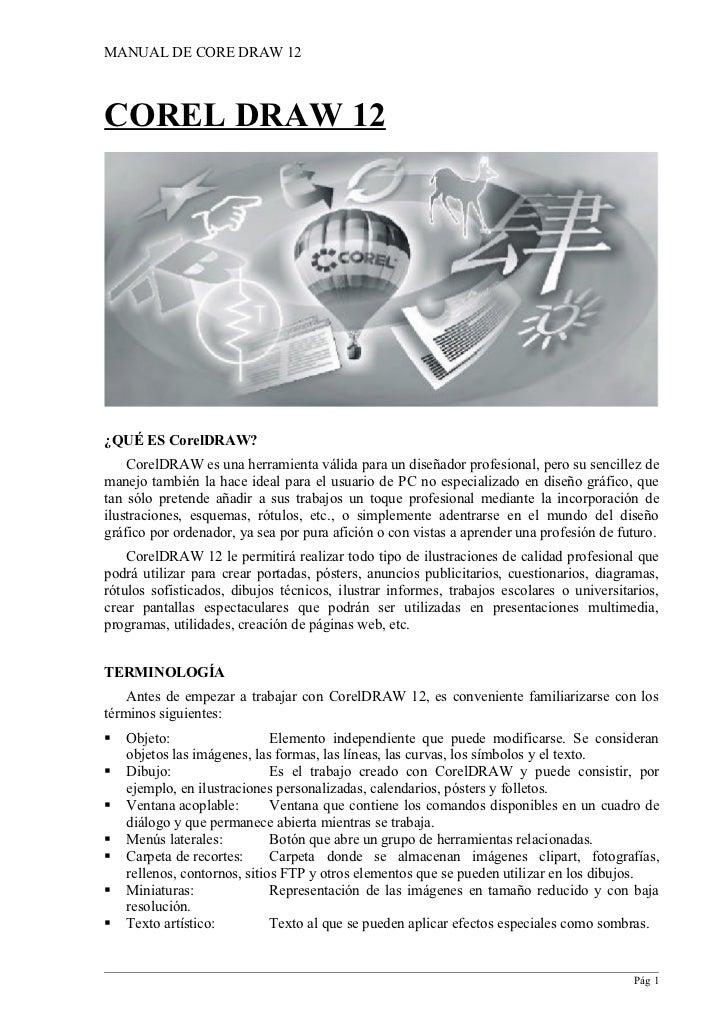 MANUAL DE CORE DRAW 12    COREL DRAW 12     ¿QUÉ ES CorelDRAW?     CorelDRAW es una herramienta válida para un diseñador p...