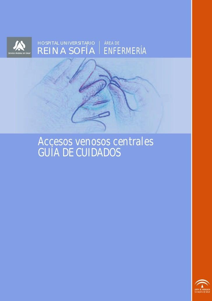 HOSPITAL UNIVERSITARIO   ÁREA DEREINA SOFÍA ENFERMERÍAAccesos venosos centralesGUÍA DE CUIDADOS                           ...