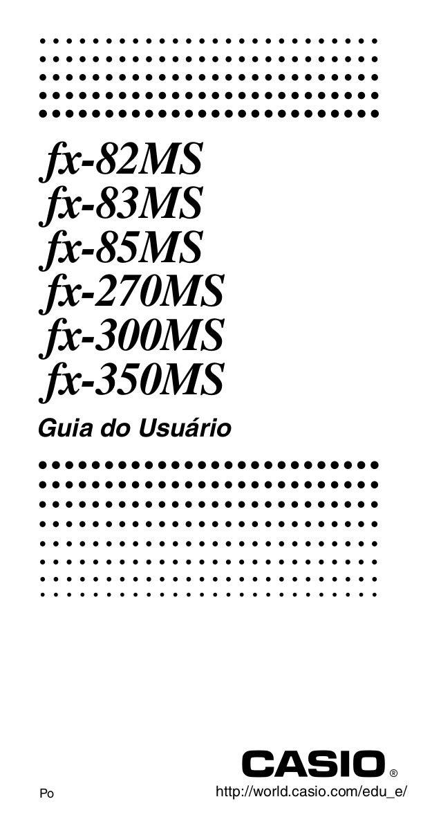 Po fx-82MS fx-83MS fx-85MS fx-270MS fx-300MS fx-350MS http://world.casio.com/edu_e/ Guia do Usuário