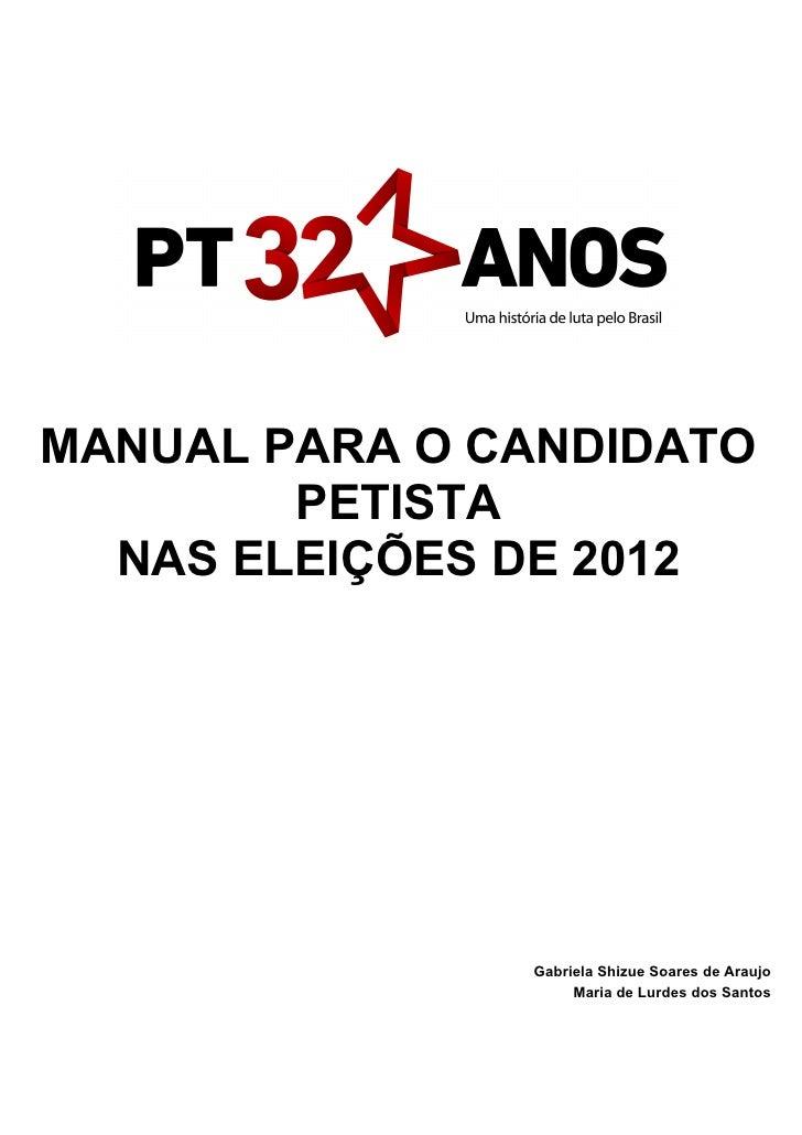 MANUAL PARA O CANDIDATO        PETISTA  NAS ELEIÇÕES DE 2012               Gabriela Shizue Soares de Araujo               ...