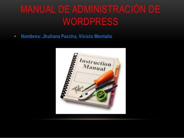 MANUAL DE ADMINISTRACIÓN DE          WORDPRESS• Nombres: Jhuliana Paccha, Vinicio Montaño