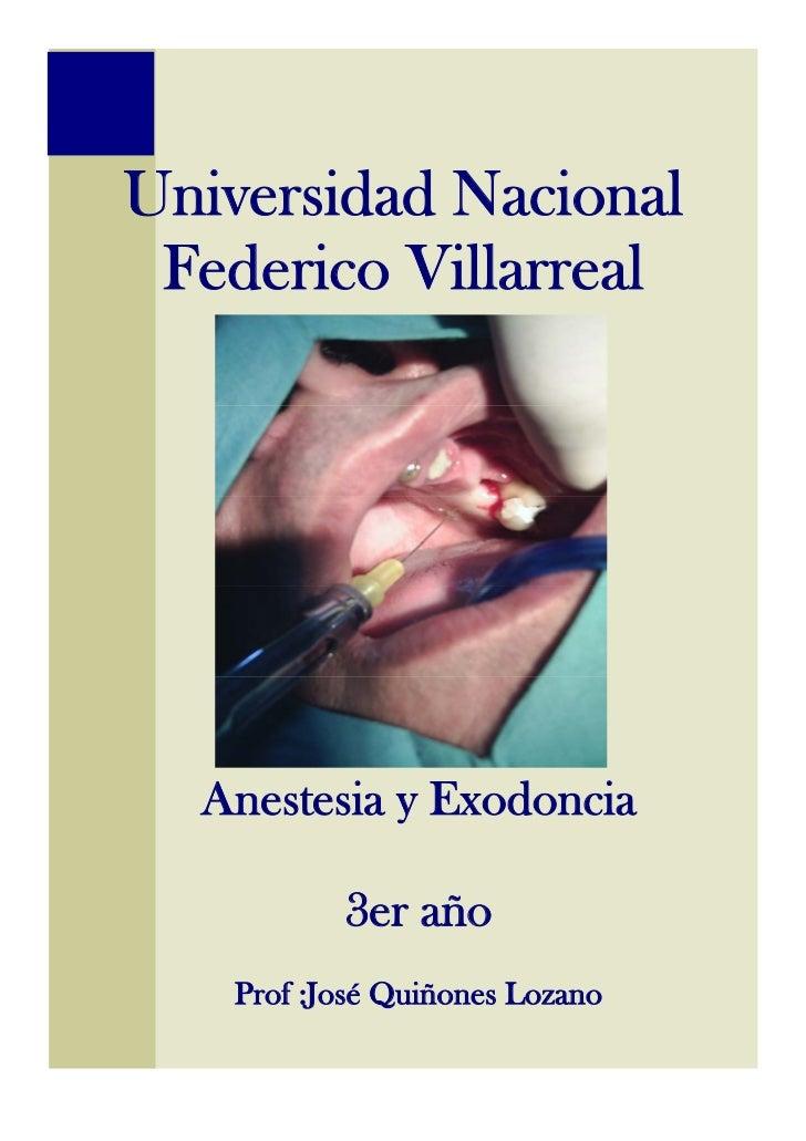 Universidad Nacional  Federico Villarreal       Anestesia y Exodoncia            3er año    Prof :José Quiñones Lozano