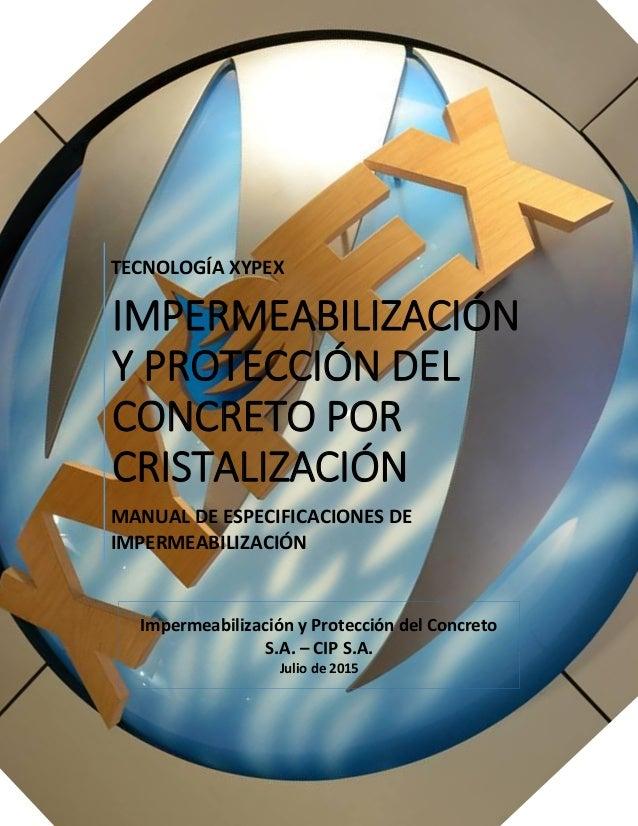 TECNOLOGÍA XYPEX IMPERMEABILIZACIÓN Y PROTECCIÓN DEL CONCRETO POR CRISTALIZACIÓN MANUAL DE ESPECIFICACIONES DE IMPERMEABIL...