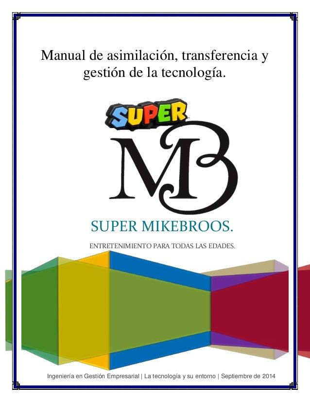Manual de asimilación, transferencia y  gestión de la tecnología.  SUPER MIKEBROOS.  ENTRETENIMIENTO PARA TODAS LAS EDADES...