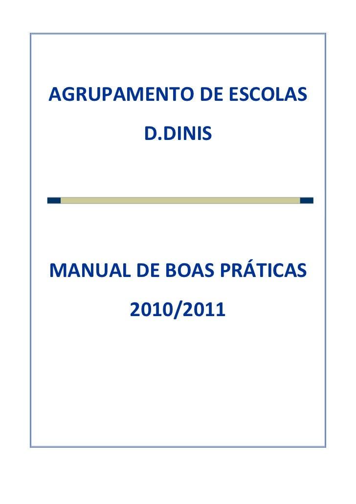 AGRUPAMENTO DE ESCOLAS D.DINISMANUAL DE BOAS PRÁTICAS2010/2011 <br />1- INTRODUÇÃO<br />O Agrupamento de Escolas D.Dinis t...