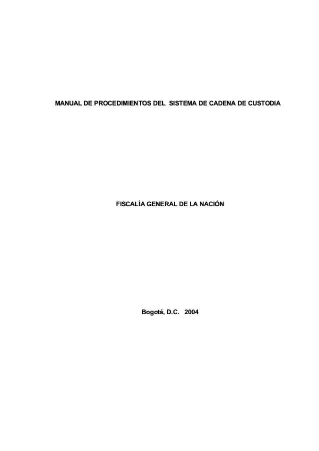 MANUAL DE PROCEDIMIENTOS DEL SISTEMA DE CADENA DE CUSTODIA  FISCALÍA GENERAL DE LA NACIÓN  Bogotá, D.C. 2004