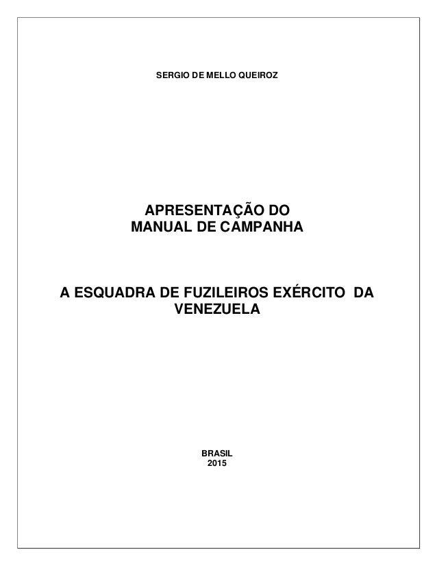 SERGIO DE MELLO QUEIROZ APRESENTAÇÃO DO MANUAL DE CAMPANHA A ESQUADRA DE FUZILEIROS EXÉRCITO DA VENEZUELA BRASIL 2015