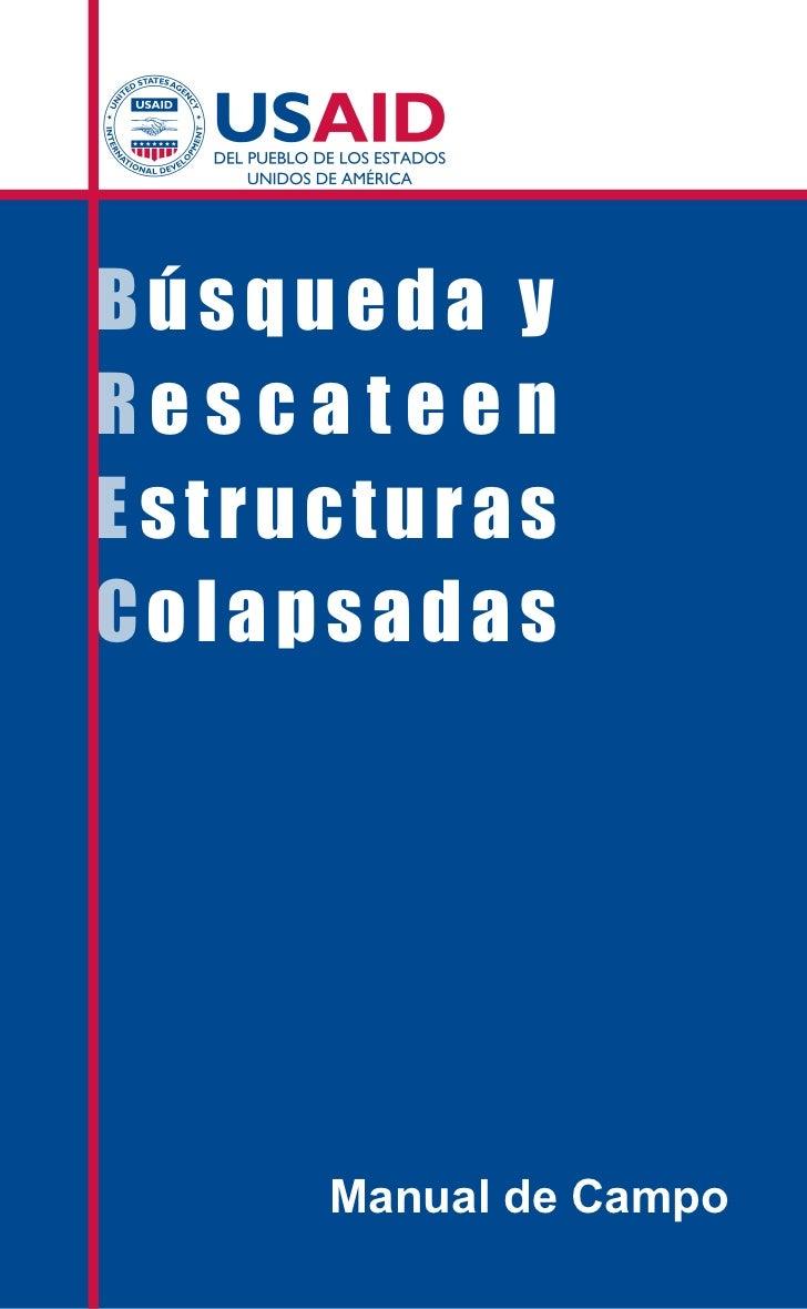 Búsqueda yRescateenE structurasCo l a p s a d a s         Manual de Campo