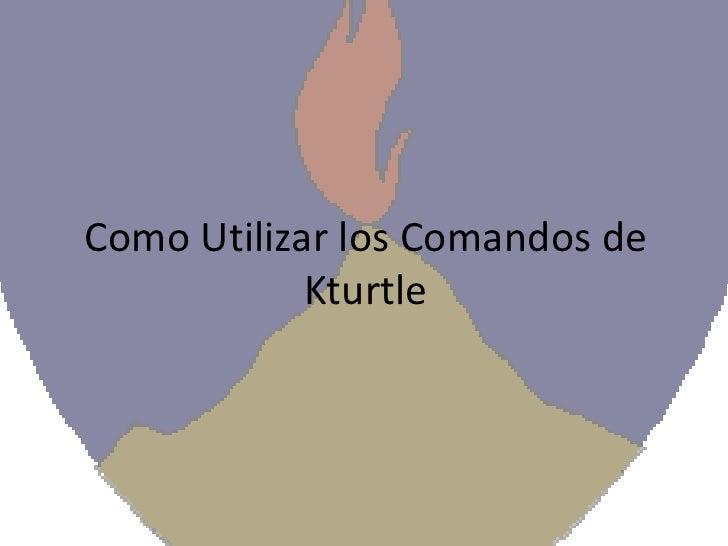 Manual De comandos Como Utilizar Los Comandos De Kturtle