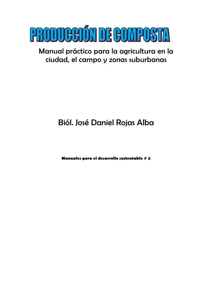 Manual práctico para la agricultura en la ciudad, el campo y zonas suburbanas     Biól. José Daniel Rojas Alba      Manual...