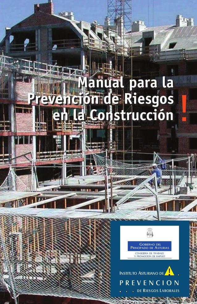Manual para la Prevención de Riesgos en la Construcción INSTITUTO ASTURIANO DE P R E V E N C I O N DE RIESGOS LABORALES Ma...