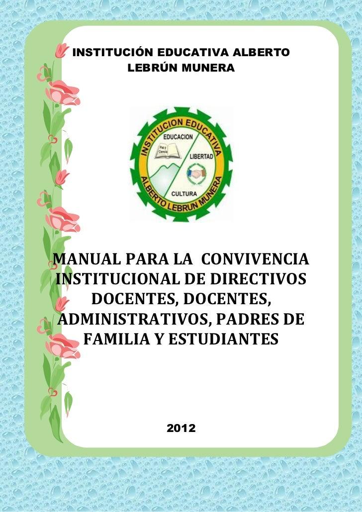 INSTITUCIÓN EDUCATIVA ALBERTO          LEBRÚN MUNERAMANUAL PARA LA CONVIVENCIAINSTITUCIONAL DE DIRECTIVOS    DOCENTES, DOC...