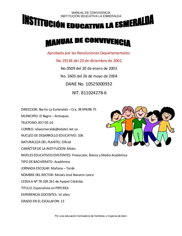 MANUAL DE CONVIVENCIA INSTITUCIÓN EDUCATIVA LA ESMERALDA  Aprobada por las Resoluciones Departamentales: No.19136 del 20 d...