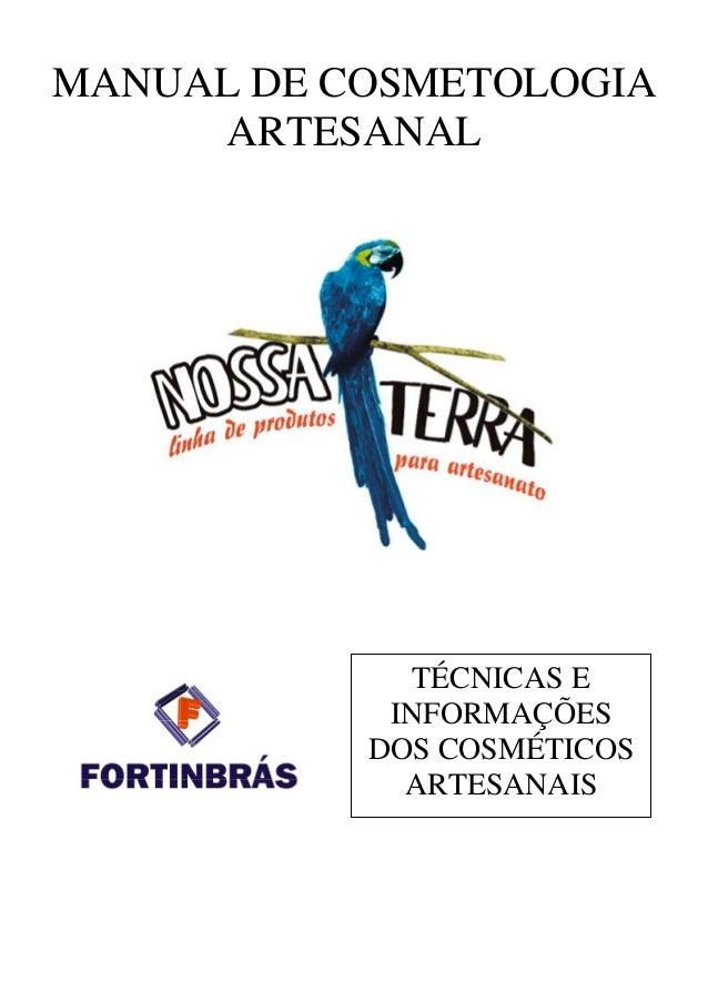 MANUAL DE COSMETOLOGIA  ARTESANAL  TÉCNICAS E  INFORMAÇÕES  DOS COSMÉTICOS  ARTESANAIS