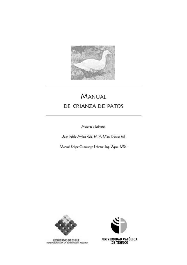 MANUALDE CRIANZA DE PATOSAutores y EditoresJuan Pablo Avilez Ruiz. M.V. MSc. Doctor (c)Manuel Felipe Camiruaga Labatut. In...