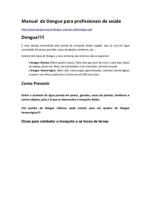 Manual de Dengue para profissionais de saúdehttp://www.dengue.org.br/dengue_manual_enfermagem.pdfDengue!!!!É uma doença tr...