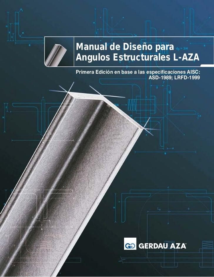 Manual de Diseño paraAngulos Estructurales L-AZAPrimera Edición en base a las especificaciones AISC:                      ...