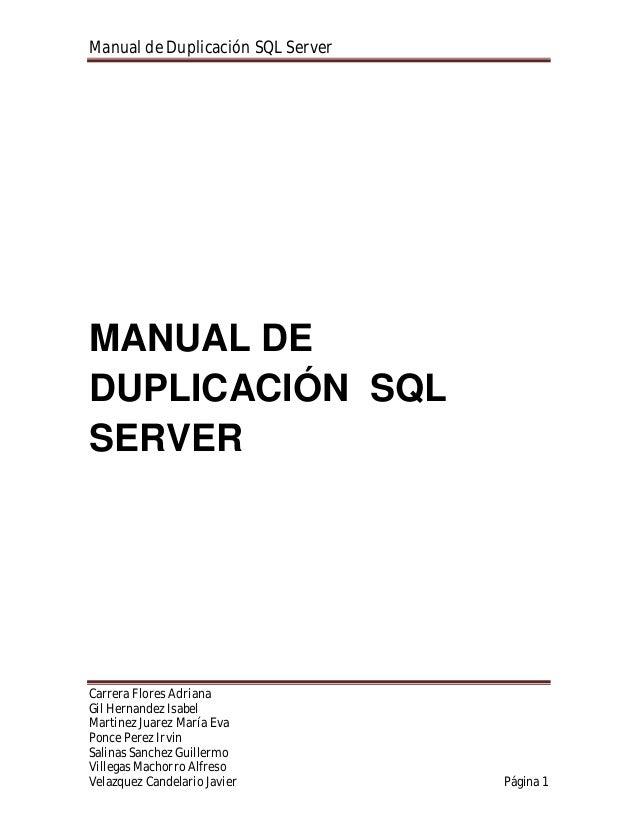 Manual de Duplicación SQL Server Carrera Flores Adriana Gil Hernandez Isabel Martinez Juarez María Eva Ponce Perez Irvin S...