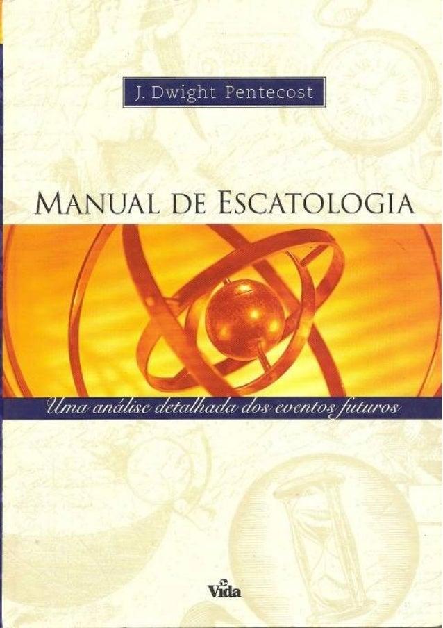 J. Dwight Pentecost, Th.D.Manual de EscatologiaUma análise detalhada dos eventosfuturosEditora VidaTradução:Carlos Osvaldo...