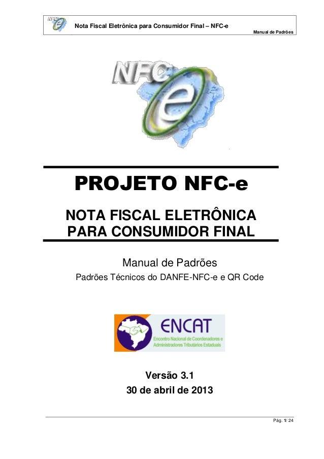 Nota Fiscal Eletrônica para Consumidor Final – NFC-e Manual de Padrões Pág. 1/ 24 PROJETO NFC-e NOTA FISCAL ELETRÔNICA PAR...