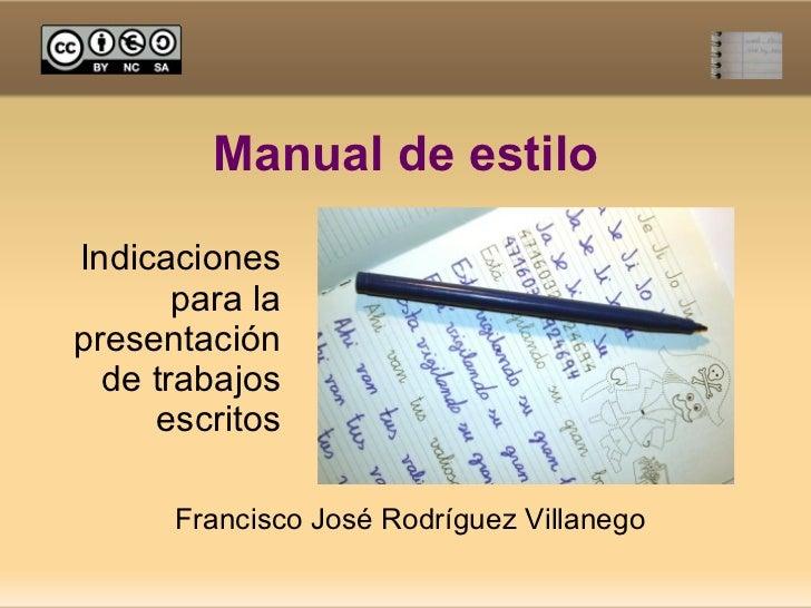 Manual de estilo Indicaciones para la presentación de trabajos escritos Francisco José Rodríguez Villanego