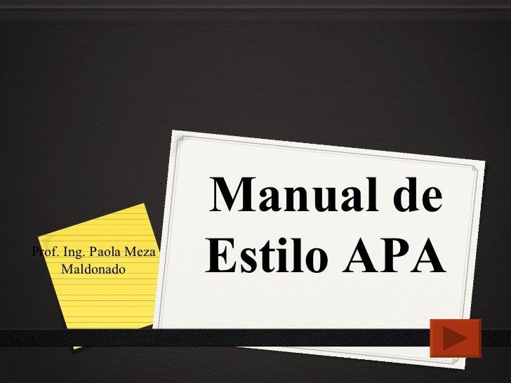 Manual de Estilo APA Prof. Ing. Paola Meza Maldonado