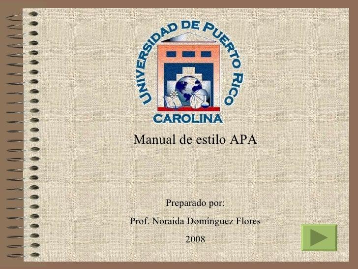 Manual de estilo APA        Preparado por:Prof. Noraida Domínguez Flores            2008