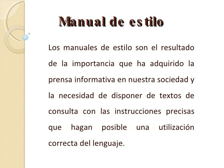 Manual de estilo Los manuales de estilo son el resultado de la importancia que ha adquirido la prensa informativa en nuest...