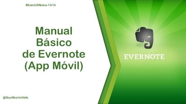 #SmmUSRedes 13/14  Manual Básico de Evernote (App Móvil) @SoyAlbertoValle