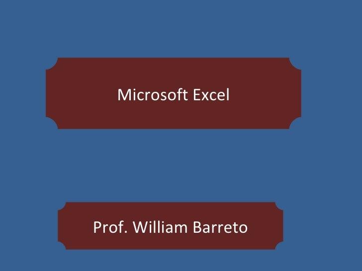 Microsoft Excel<br />Prof. William Barreto<br />3 de noviembre de 2009<br />