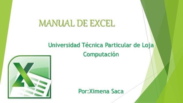 MANUAL DE EXCEL Universidad Técnica Particular de Loja Computación Por:Ximena Saca