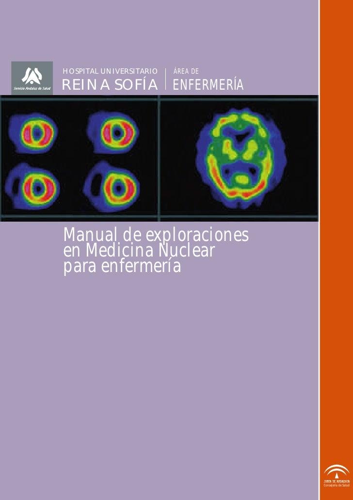 HOSPITAL UNIVERSITARIO   ÁREA DE  REINA SOFÍA ENFERMERÍA     Manual de exploraciones en Medicina Nuclear para enfermería  ...