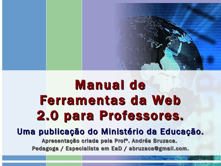 Manual de Ferramentas da Web 2.0 para Professores. Uma publicação do Ministério da Educação. Apresentação criada pela Prof...