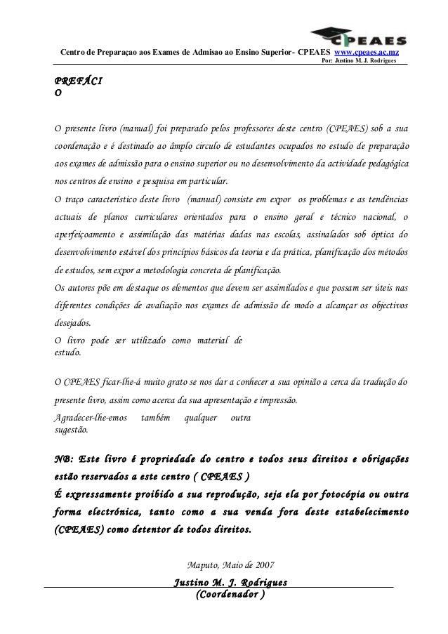 Centro de Preparaçao aos Exames de Admisao ao Ensino Superior- CPEAES www.cpeaes.ac.mz Por: Justino M. J. Rodrigues PREFÁC...