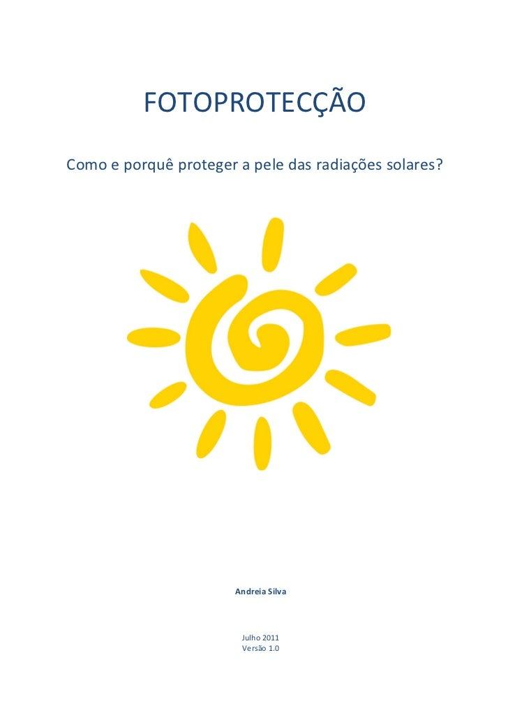 FOTOPROTECÇÃOComo e porquê proteger a pele das radiações solares?                       Andreia Silva                     ...