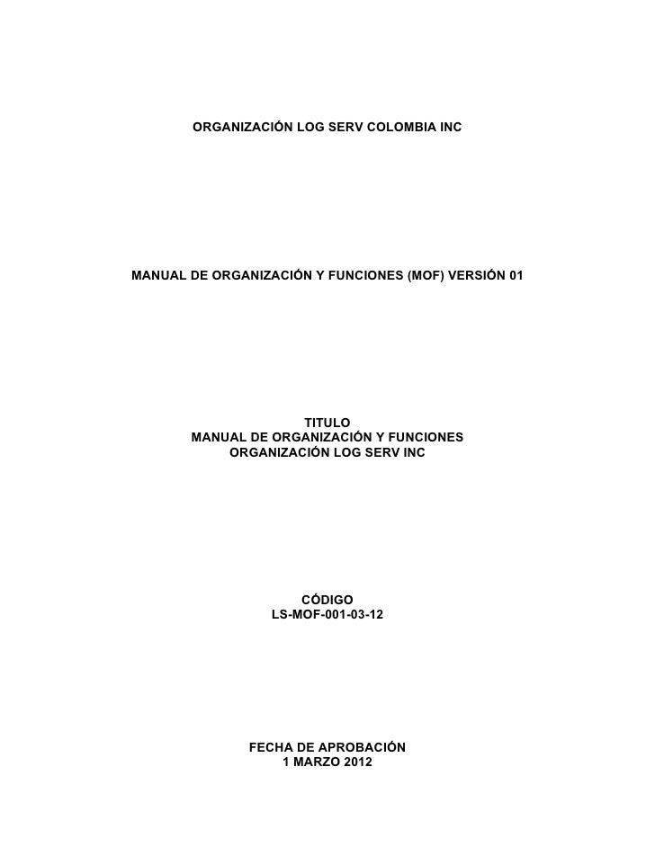 ORGANIZACIÓN LOG SERV COLOMBIA INCMANUAL DE ORGANIZACIÓN Y FUNCIONES (MOF) VERSIÓN 01                    TITULO       MANU...