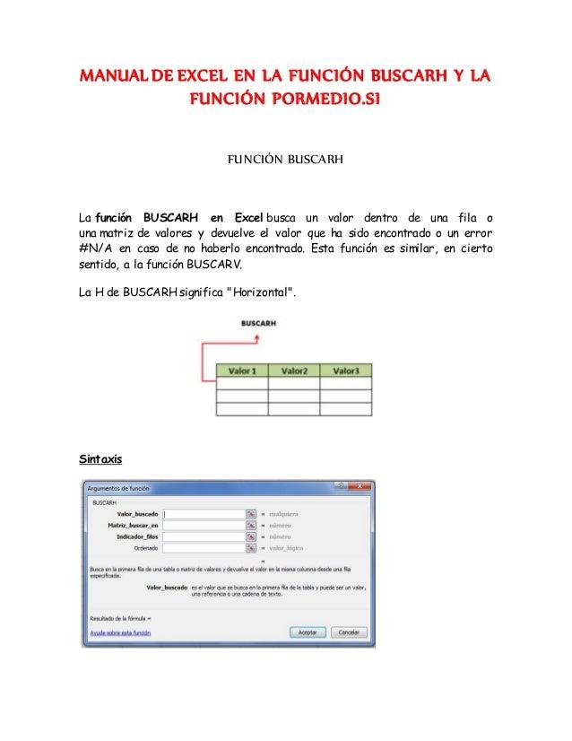 MANUAL DE EXCEL EN LA FUNCIÓN BUSCARH Y LA FUNCIÓN PORMEDIO.SI FUNCIÓN BUSCARH La función BUSCARH en Excel busca un valor ...