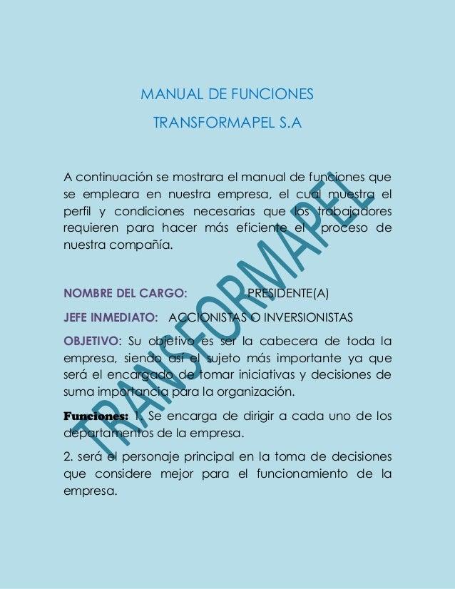 MANUAL DE FUNCIONES TRANSFORMAPEL S.A A continuación se mostrara el manual de funciones que se empleara en nuestra empresa...