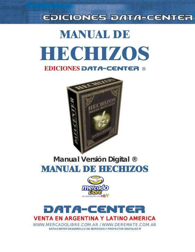 MANUAL DE HECHIZOS EDICIONES DATA-CENTER ® Manual Versión Digital ® MANUAL DE HECHIZOS DATA-CENTER VENTA EN ARGENTINA Y LA...