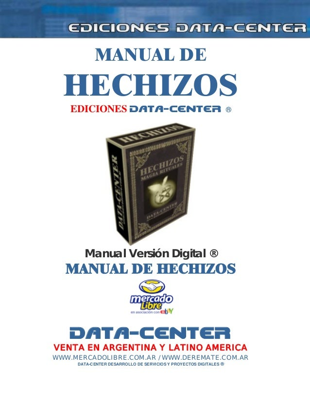 MANUAL DE HECHIZOS EDICIONES DATA-CENTER ® Manual Versión Digital ® MANUAL DE HECHIZOS DATA-CENTER VENTA EN ARGENTINA Y LA...