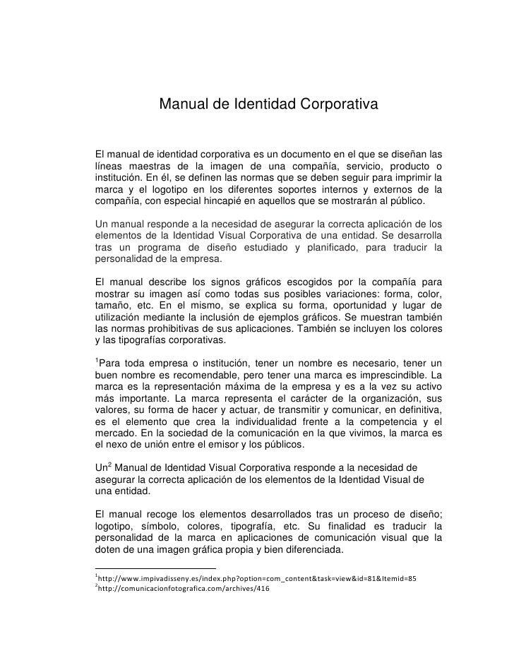 Manual de Identidad CorporativaEl manual de identidad corporativa es un documento en el que se diseñan laslíneas maestras ...