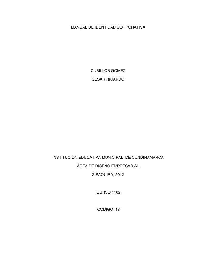 MANUAL DE IDENTIDAD CORPORATIVA                CUBILLOS GOMEZ                CESAR RICARDOINSTITUCIÓN EDUCATIVA MUNICIPAL ...