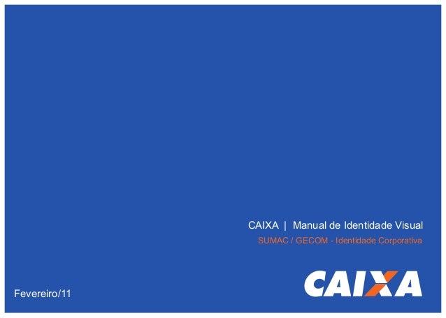 CAIXA   Manual de Identidade Visual SUMAC / GECOM - Identidade Corporativa  Fevereiro/11