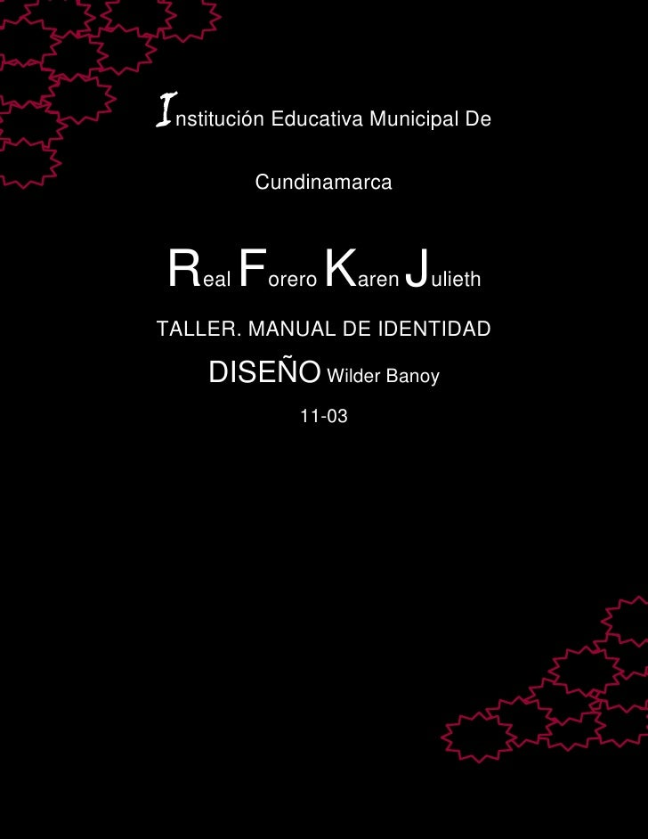 Institución Educativa Municipal De          Cundinamarca Real Forero Karen JuliethTALLER. MANUAL DE IDENTIDAD     DISEÑO W...