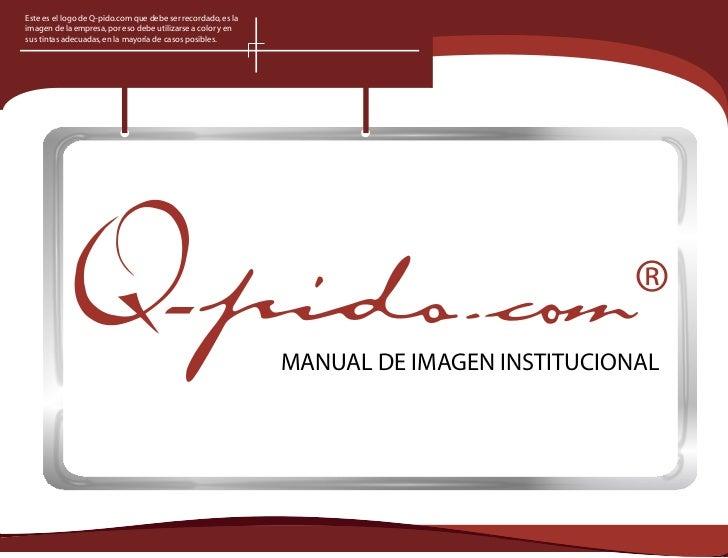 Este es el logo de Q-pido.com que debe ser recordado, es laimagen de la empresa, por eso debe utilizarse a color y ensus t...