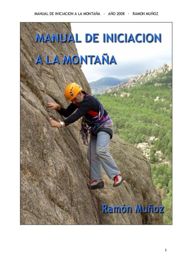 MANUAL DE INICIACION A LA MONTAÑA - AÑO 2008 - RAMON MUÑOZ 1